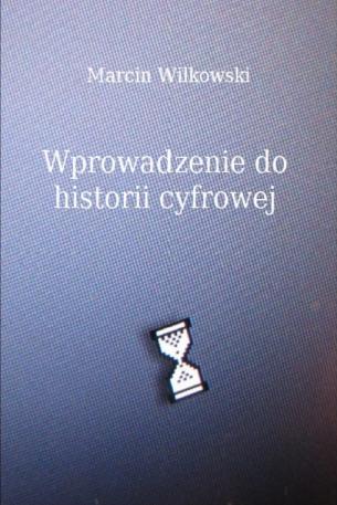 POBIERZ - Wprowadzenie do historii cyfrowej, M. Wilkowski