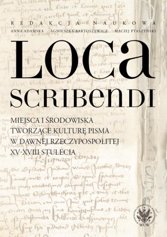 pol_pl_Loca-scribendi-Miejsca-i-srodowiska-tworzace-kulture-pisma-w-dawnej-Rzeczypospolitej-XV-XVIII-stulecia-6661_1