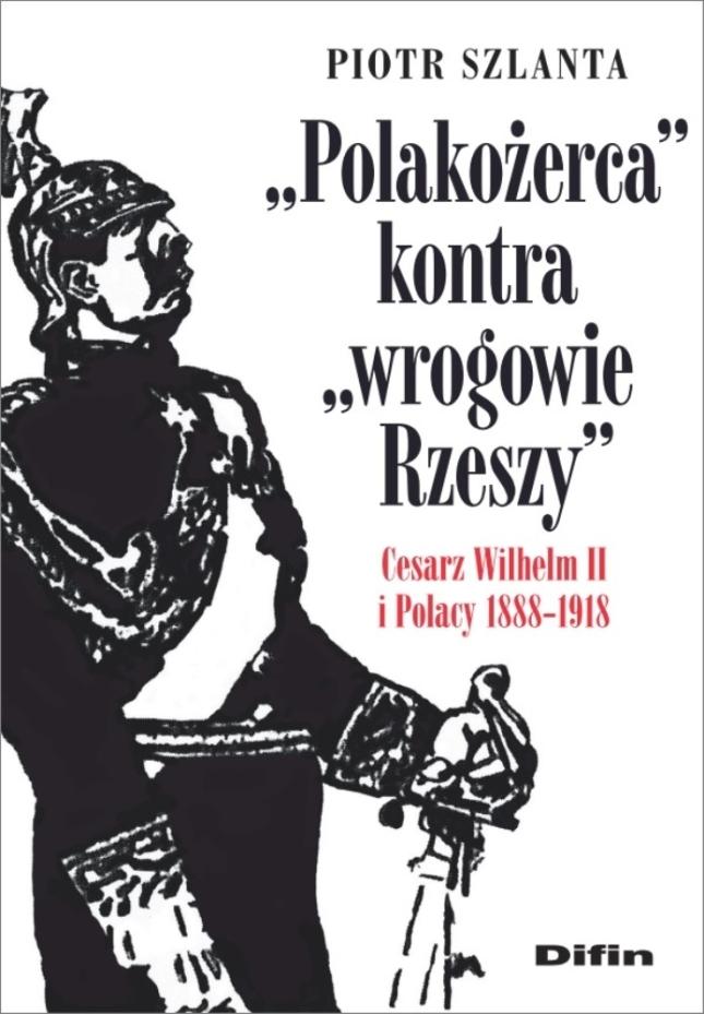 42698_polakozerca_kontra_wrogowie_rzeszy._cesarz_wilhelm_ii_i_polacy_1888_1918
